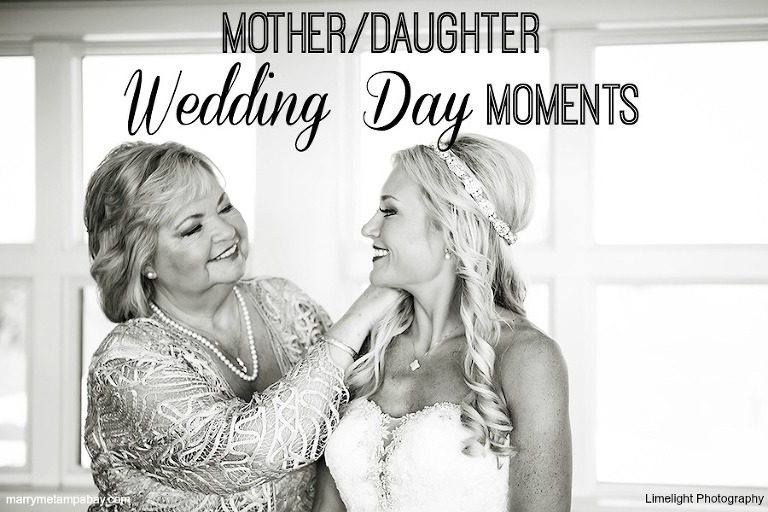 Mother Daughter Wedding Day Moments | Tampa Bay Wedding Photographer Limelight Photography