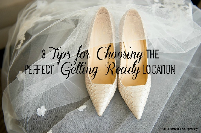 Wedding Planning Advice: 3 Tips for Choosing the Perfect Getting Ready Location | Andi Diamond Photography