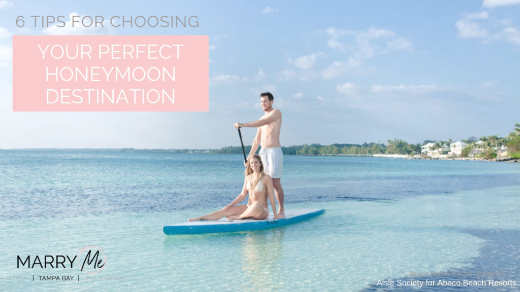 Expert Advice: 6 Tips for Choosing Your Perfect Honeymoon Destination | Be The Tourist Tampa Bay Travel Agency