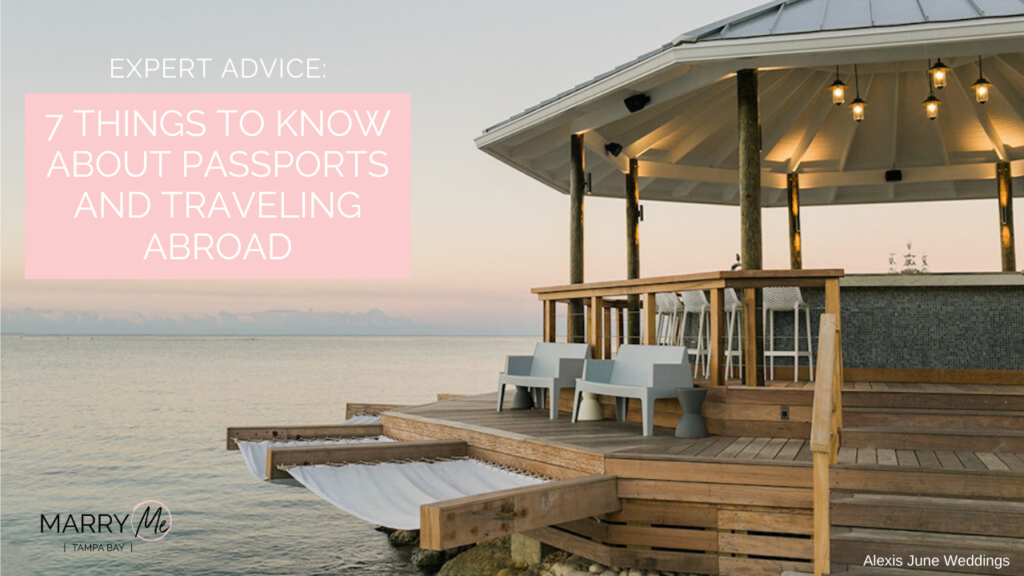 Expert Advice: 7 Things to Know About Passports and Traveling Abroad | Tampa Bay Travel Agent Be The Tourist | Photographer Alexis June Weddings