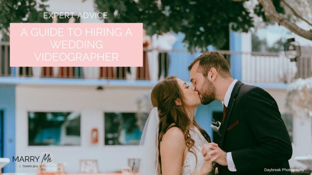 Expert Advice: A Guide to Hiring a Wedding Videographer | Best Tampa Bay Wedding Videographer