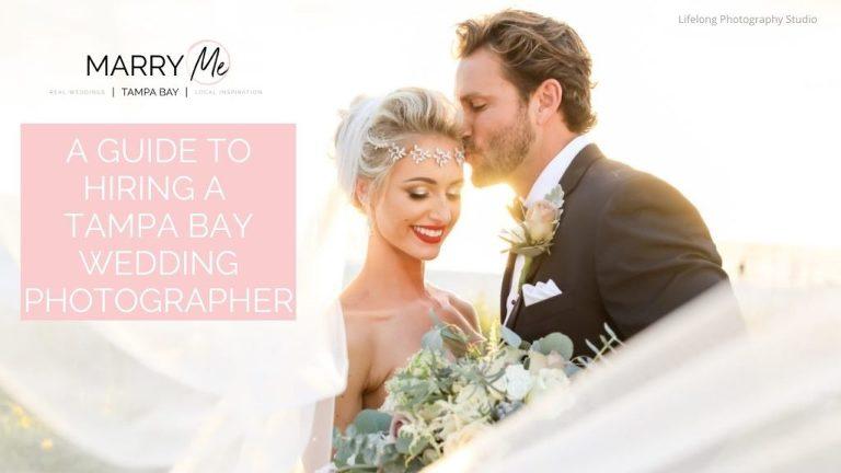 Expert Advice: A Guide to Hiring a Tampa Bay Wedding Photographer | Lifelong Photography Studio